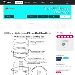 Hill House - Underground/Bermed Earthbag Dome / 'The $300 House' Challenge for $300 House