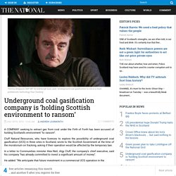 Underground coal gasification company is 'holding Scottish environment to ransom'