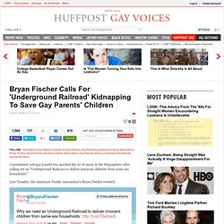 Bryan Fischer Calls For 'Underground Railroad' Kidnapping To Save Gay Parents' Children