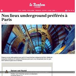 Nos lieux underground préférés à Paris