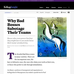 Why Bad Bosses Sabotage Their Teams - Bosses who crave power but fear they might lose it can undermine their teams' productivity.