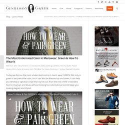 The Most Underrated Color in Menswear: Green & How To Wear It — Gentleman's Gazette
