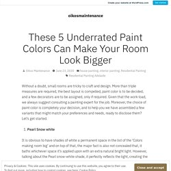 These 5 Underrated Paint Colors Can Make Your Room Look Bigger – oikosmaintenance