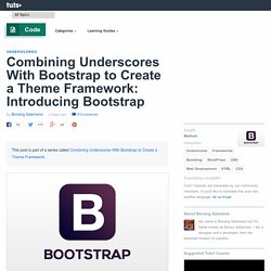 Combining Underscores With Bootstrap to Create a Theme Framework: Introducing Bootstrap - Tuts+ Code Tutorial