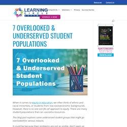 7 Overlooked & Underserved Student Populations