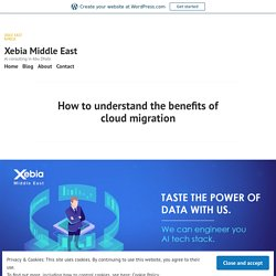 How to understand the benefits of cloud migration – Xebia Middle East