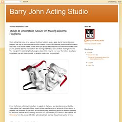 Barry John Acting Studio: Things to Understand About Film Making Diploma Programs