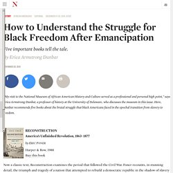 How to Understand the Struggle for Black Freedom After Emancipation