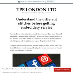 Understand the different stitches before getting embroidery service – TPE LONDON LTD