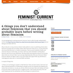 6 things you don't understand about feminism that you should probably learn before writing about feminism