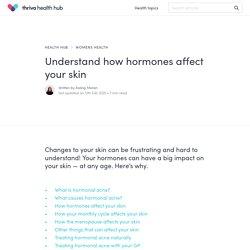 Understand how hormones affect your skin