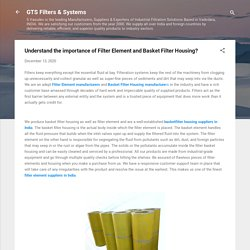 Understand the importance of Filter Element and Basket Filter Housing?