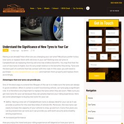 Understand the Significance of New Tyres to Your Car