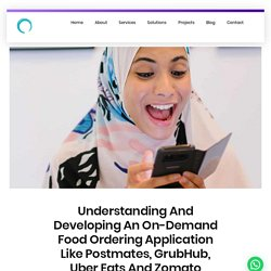 Understanding And Developing An On-Demand Food Ordering Application Like Postmates, GrubHub, Uber Eats And Zomato - Omninos Solutions