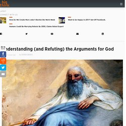 Understanding (and Refuting) the Arguments for God