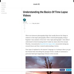 Understanding the Basics Of Time Lapse Videos