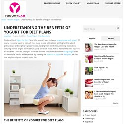 Understanding the Benefits of Yogurt for Diet Plans - Visit Yogurt Lab