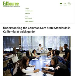 Understanding the Common Core State Standards in California: A quick guide