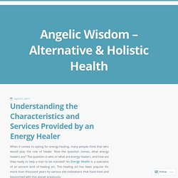 Understanding the Characteristics and Services Provided by an Energy Healer