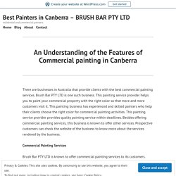 An Understanding of the Features of Commercial painting in Canberra – Best Painters in Canberra – BRUSH BAR PTY LTD