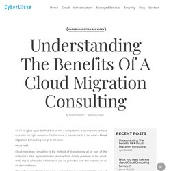 Understanding The Benefits Of A Cloud Migration Consulting
