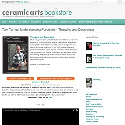Tom Turner: Understanding Porcelain – Throwing and Decorating