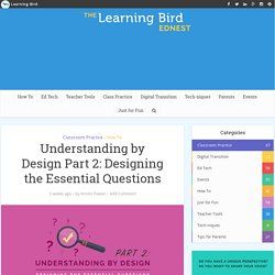 Understanding by Design Part 2: Designing the Essential Questions - Learning Bird