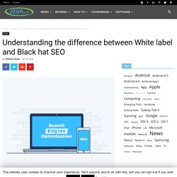 Understanding the difference between white label and black hat seo