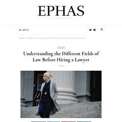 Understanding the Different Fields of Law Before Hiring a Lawyer
