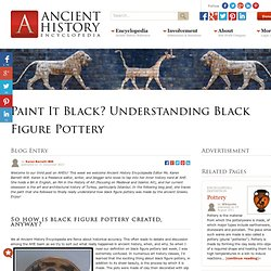 Paint It Black? Understanding Black Figure Pottery