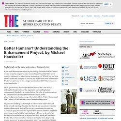 Better Humans? Understanding the Enhancement Project, by Michael Hauskeller