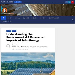 Understanding the Environmental & Economic Impacts of Solar Energy - The Business News