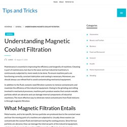Understanding Magnetic Coolant Filtration - Tips and Tricks