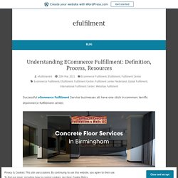Understanding ECommerce Fulfillment: Definition, Process, Resources