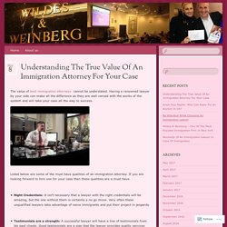 Understanding The True Value Of An Immigration Attorney For Your Case