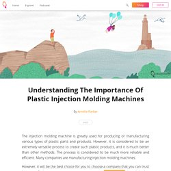 Understanding The Importance Of Plastic Injection Molding Machines - Amelie Parker