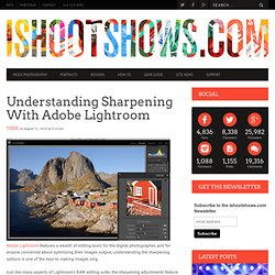 Understanding Sharping in Adobe Lightroom 3