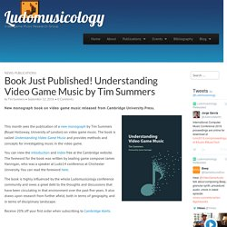 Book Just Published! Understanding Video Game Music by Tim Summers - Ludomusicology