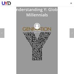 Understanding Y: Global Millennials – UYD Media