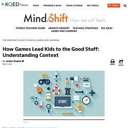 How Games Lead Kids to the Good Stuff: Understanding Context
