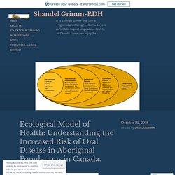 Ecological Model of Health: Understanding the Increased Risk of Oral Disease in Aboriginal Populations in Canada. – Shandel Grimm-RDH