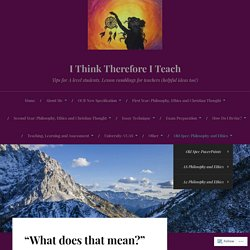 """""""What does that mean?"""" Understanding AS Ethics Questions – I Think Therefore I Teach"""
