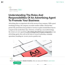 Understanding The Roles And Responsibilities Of An Advertising Agent To Promote Your Business