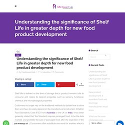 Understanding the significance of Shelf Life in greater depth for new food product development