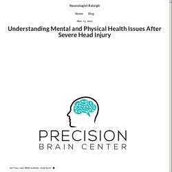 Understanding Mental and Physical Health Issues After Severe Head Injury - precisionbraincenterusa.simplesite.com