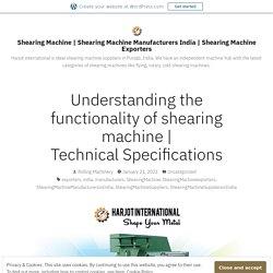 Understanding the functionality of shearing machine