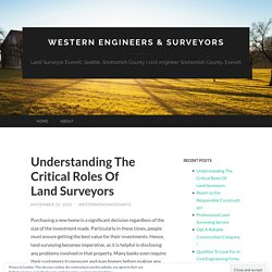 Understanding The Critical Roles Of Land Surveyors