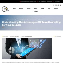 Understanding the Advantages of Internet Marketing for Your Business – SpotCodes Technologies
