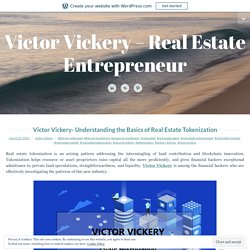 Victor Vickery- Understanding the Basics of Real Estate Tokenization