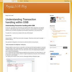 Ragzzz SOA Blog: Understanding Transaction handling within OSB
